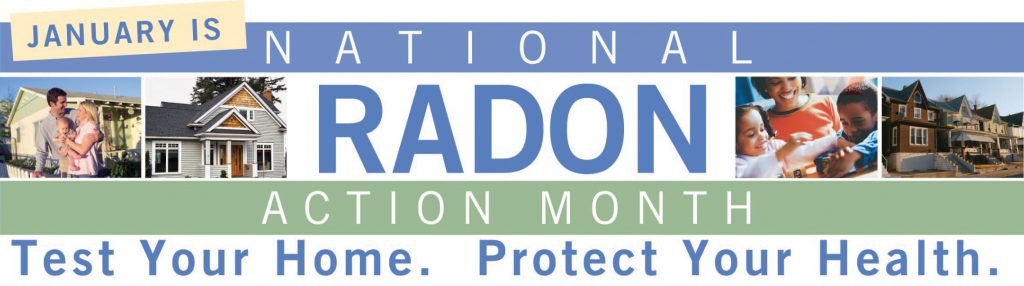 January is National Radon Action Month. Test Your Home. Protect Your Health.