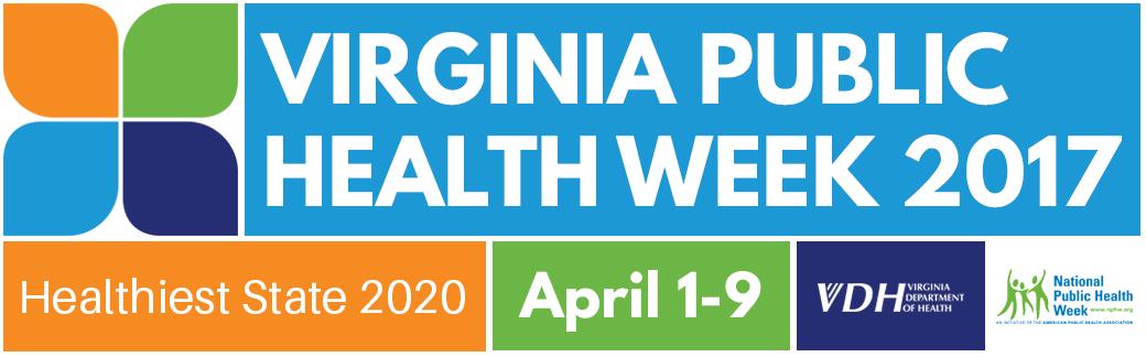 Virginia Public Health Week 2017. Healthiest State 2020. April 1-9. VDH Virginia Department of Health. National Public Health Week.