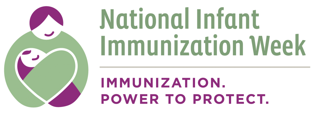 National Infant Immunization Week. Immuzation. Power to Protect.