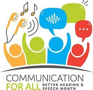 communication for all better hearing & speech month