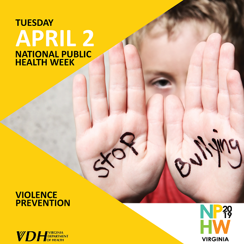 Tuesday. April 2. National Public Health Week. Violence Prevention. NPHW 2019 Virginia. Virginia Department of Health. child with stop bulling written on his palms.