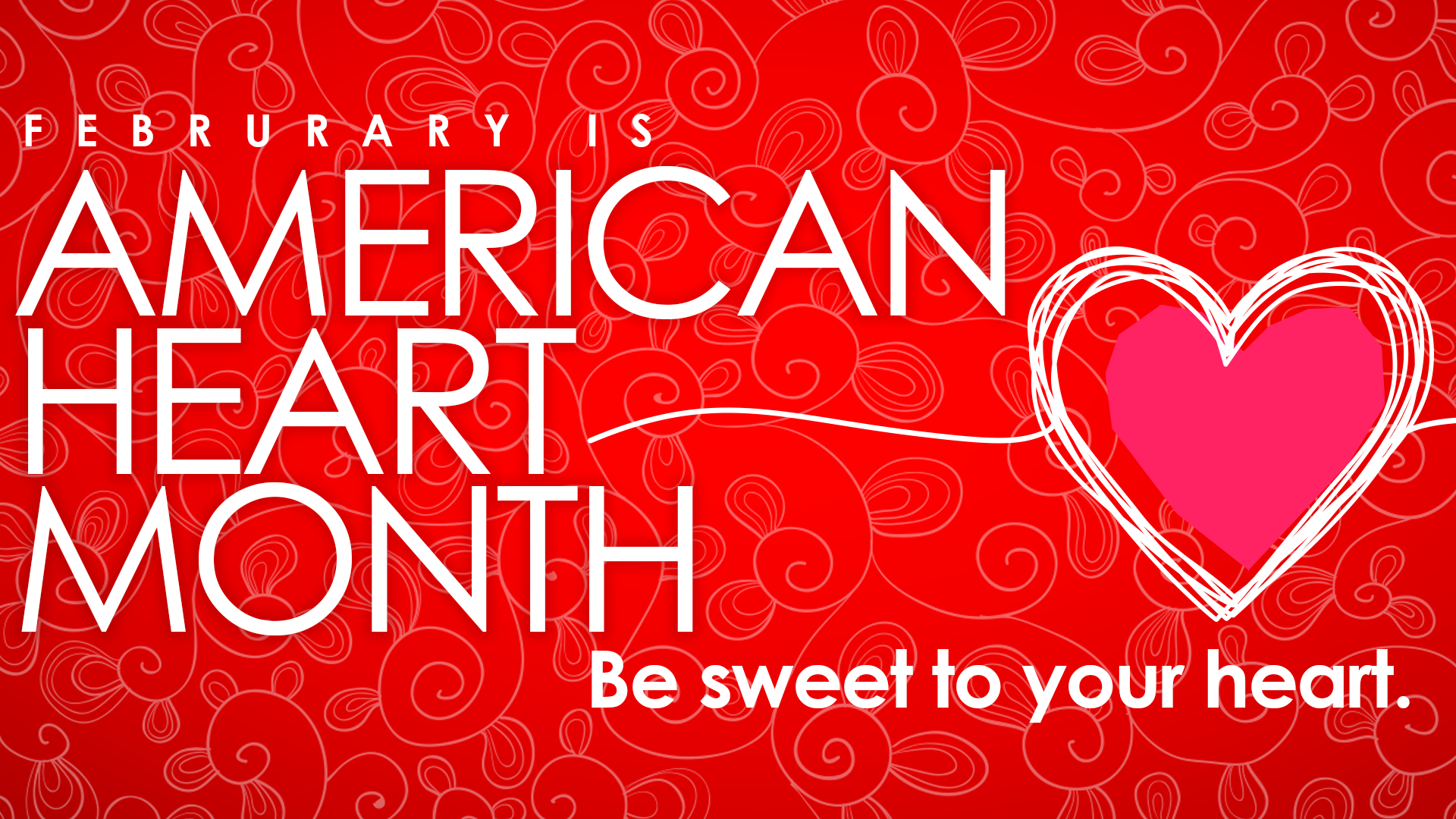Photo: drawing of heart Text: February is American Heart Month. Be sweet to your heart.