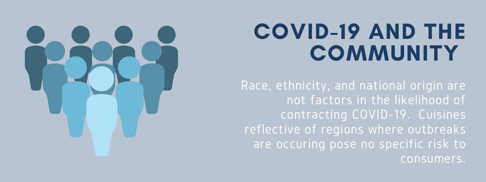 "People icon, ""Race, ethnicity, and national origin are not factors in the likelihood of contracting COVID-19. Cuisines reflective of regions where outbreaks are occurring pose no specific risk to consumers."""