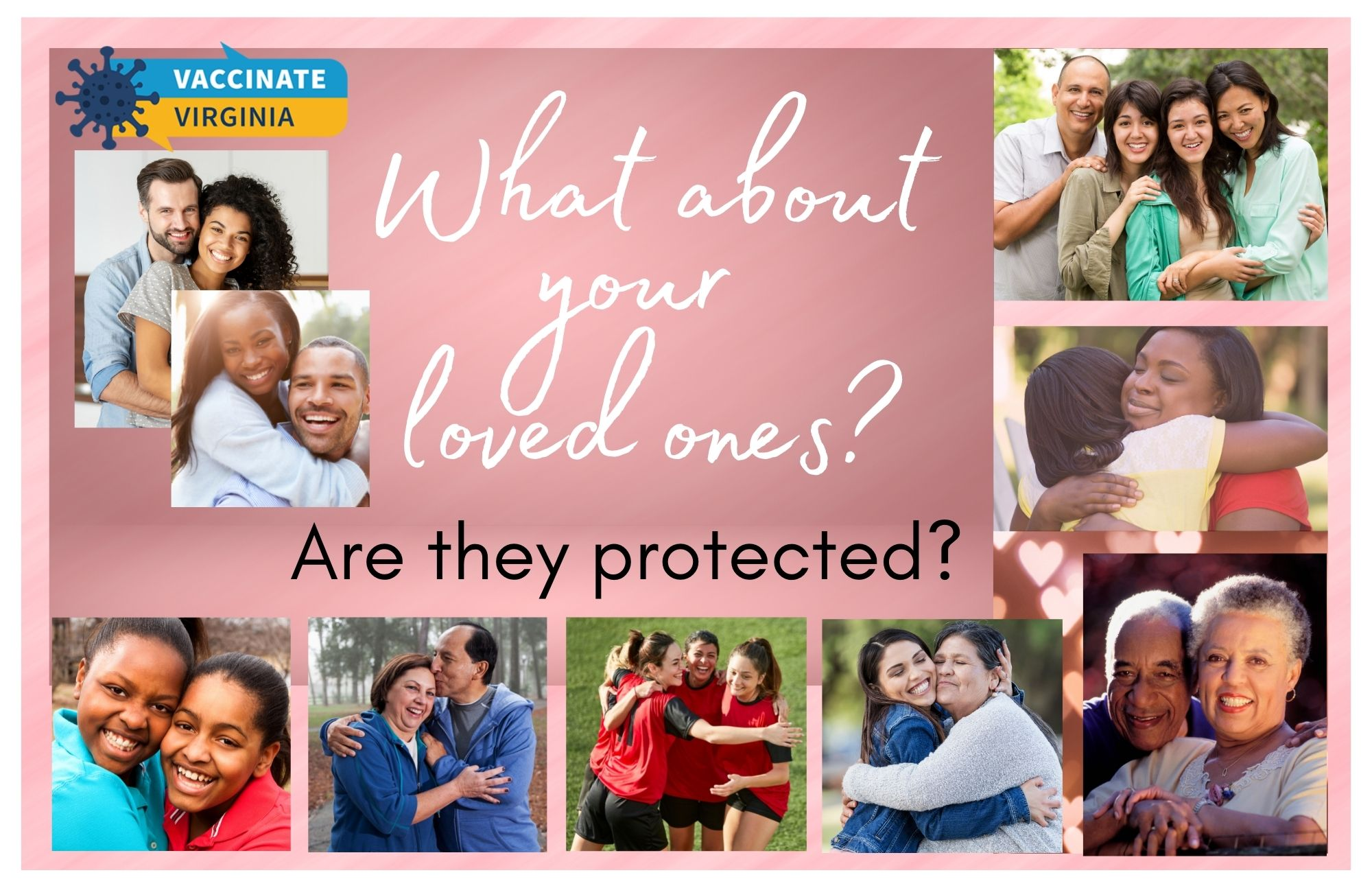 YWhat about your loved ones? Are they protected. Vaccinate Virginia ur loved ones, are they protected