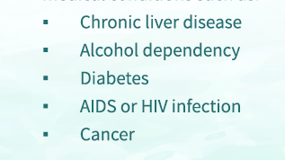 Chronic liver disease, alchohol dependency, diabetes, AIDS or HIV infection, Cancer