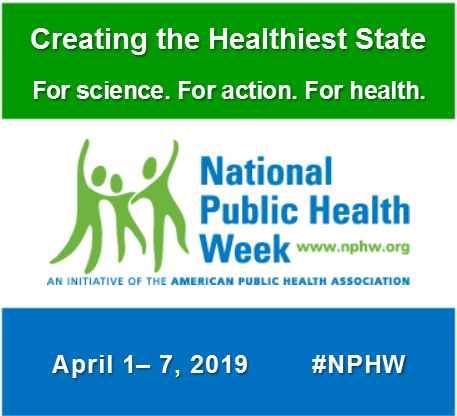 Creating the healthiest State. For science. For action. For health. National Public Health Week. www.nphw.org an initiative of the american public health association. april 1-7, 2019 #NPHW